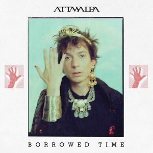 Attawalpa - Borrowed Time