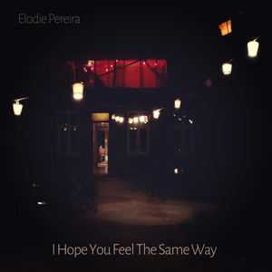 Elodie Pereira - I Hope You Feel The Same Way