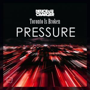 Deuce & Charger - Pressure (Toronto Is Broken x Deuce & Charger)