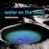 Mamadamin - Water on the Moon