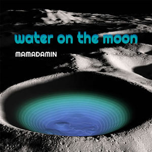 Mamadamin - Water on the Moon