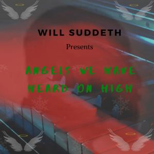 Will Suddeth - Angels we Have Heard On High