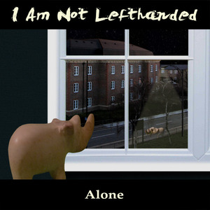 I Am Not Lefthanded - Alone (it's not so bad)
