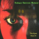 Analogue Electronic Whatever - The Eyes Have It