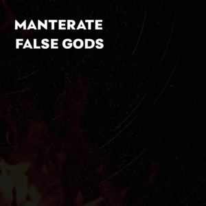 Manterate - False Gods