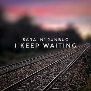 Sara 'N' Junbug - I Keep Waiting
