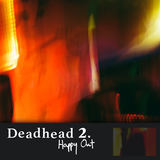 Happy Out - Deadhead 2
