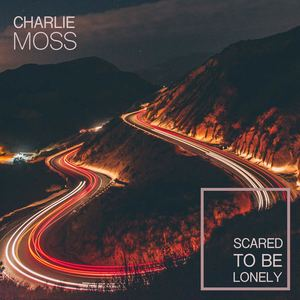 Charlie Moss - Scared To Be Lonely