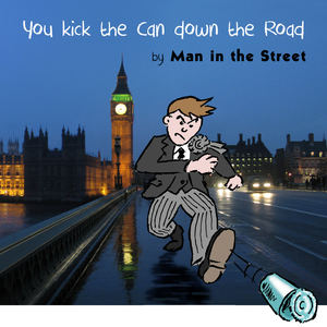 Man in the Street - Kick the can Down the Road
