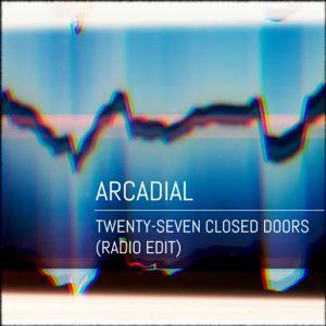 Arcadial - Twenty-Seven Closed Doors (Radio Edit)