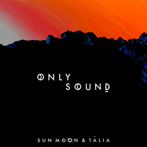 Sun, Moon & Talia - Only Sound