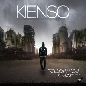 Kienso - Follow You Down ( Feat Elyza )