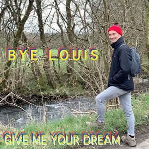 Bye Louis - Give Me Your Dream