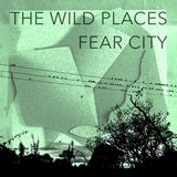 The Wild Places - Fear City