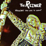 The Rezner - Wouldn't You Like To Know