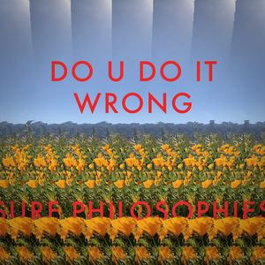 Surf Philosophies - Do U Do It Wrong