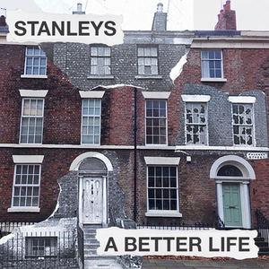 Stanleys - A Better Life