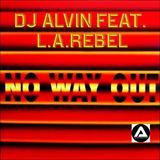 ALVIN PRODUCTION ®  - DJ Alvin Feat. L.A.Rebel - No Way Out