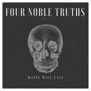 Four Noble Truths - Rains Will Fall