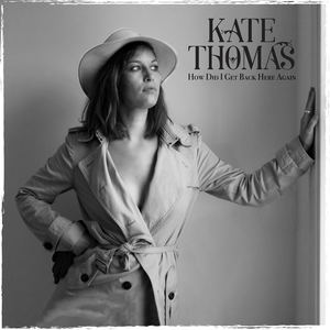 Kate Thomas - How Did I Get Back Here Again