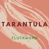 Clockwork - Tarantula