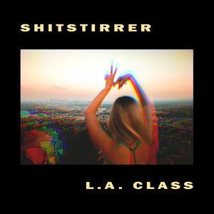 shitstirrer - L.A. Class