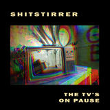 shitstirrer - The TV's On Pause