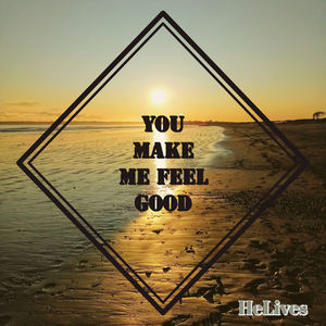 HeLives - You Make Me Feel Good