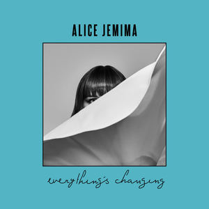 Alice Jemima - Everything's Changing