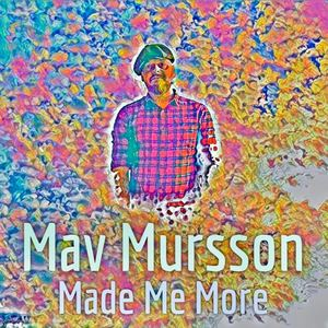 Mav Mursson - Made Me More