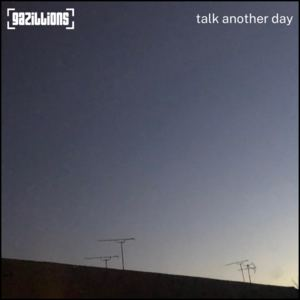 Gazillions - Talk Another Day