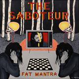Fat Mantra - The Saboteur
