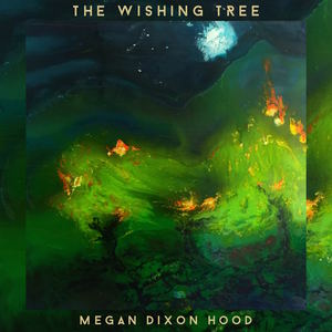 MEGAN DIXON HOOD - The Wishing Tree