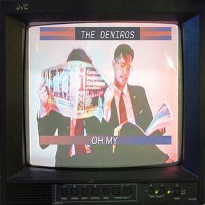 The Deniros - OH MY