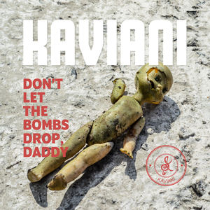 Kaviani - Don't Let The Bombs Drop, Daddy