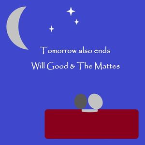 Will Good and The Mattes - Tomorrow Also Ends