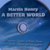 Martin Henry - A BETTER WORLD