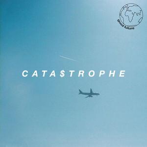 Good Future - Cata$trophe