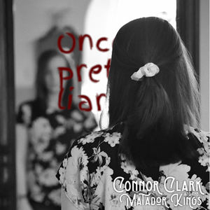 Connor Clark And The Matador Kings - Once A Pretty Liar