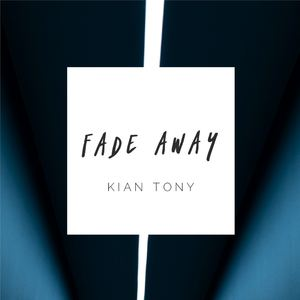 Kian Tony - Fade Away (Radio Edit)