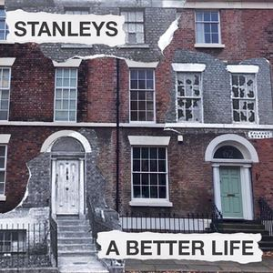 Stanleys - A Better Life