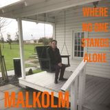 MALKOLM - Where  No One Stands Alone