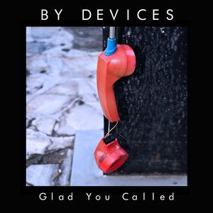 by devices - Glad you Called
