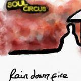 Soul Circus* - Rain Down Fire