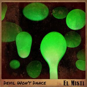El Misti - Devil Won't Dance