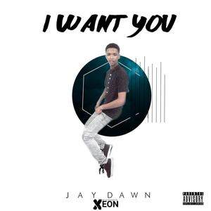 Jay Dawn - I want you