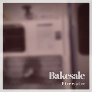 Bakesale - Firewater