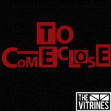 The Vitrines - To Come Close