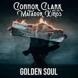 Connor Clark And The Matador Kings - Golden Soul