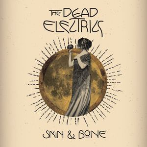 The Dead Electrics - Skin & Bone